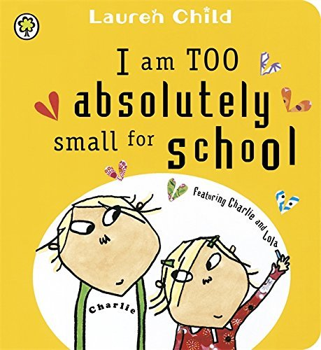 I am Too Absolutely Small for School (Charlie and Lola) - Story Snug