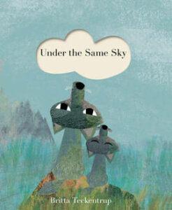 Under the Same Sky (Britta Teckentrup) - Story Snug